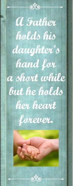 A Father hold his daughter's hand for a short while but he holds her heart forever.   #father