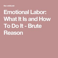 Emotional Labor: What It Is and How To Do It - Brute Reason