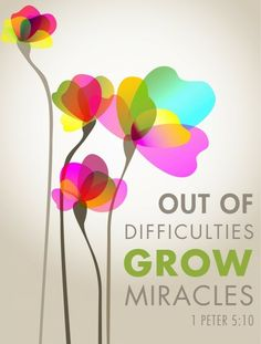 1 Peter 5:10 - OUT OF DIFFICULTIES GROW MIRACLES