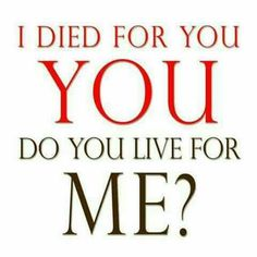 Good question. Not a 100% saint yet, but close.. Yes, I live for you and because of you