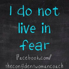 Daily Affirmation: I do not live in fear.