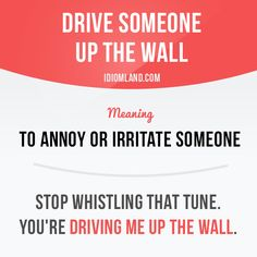 """Drive someone up the wall"" means ""to annoy or irritate someone"". Example: Stop whistling that tune. You're driving me up the wall. #idiom #idioms #slang #saying #sayings #phrase #phrases #expression #expressions #english #englishlanguage #learnenglish #studyenglish #language #vocabulary #efl #esl #tesl #tefl #toefl #ielts #toeic"