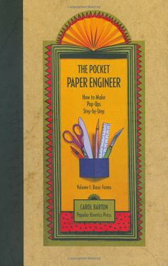 The Pocket Paper Engineer, Volume I: Basic Forms: How to Make Pop-Ups Step-by-Step: Carol Barton: 9780962775208: Amazon.com: Books