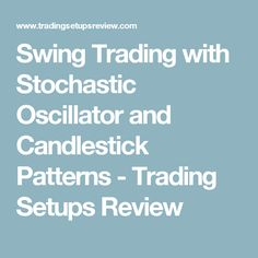 Swing Trading with Stochastic Oscillator and Candlestick Patterns - Trading Setups Review