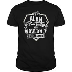 It's an alan thing, you wouldn't understand. A Names t-shirts, A Names sweatshirts, A Names hoodies,A Names v-necks, A Names tank top, A Names legging.