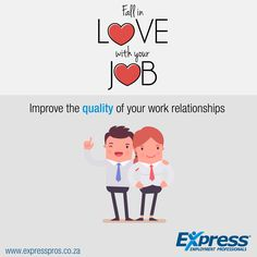 Improving the quality of your work relationships will increase your sense of satisfaction at work. Relationships, even short-term ones, are a huge source of meaningfulness.