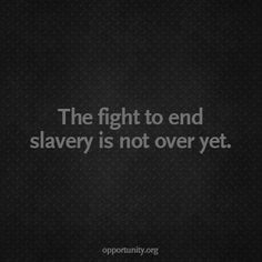 """"""" The fight tp end slavery is not over yet """". Microfinance can help. In honor of Human Trafficking Awareness Day, read about some ways that microfinance helps end this injustice through job creation, education, and awareness. Human Trafficking Quotes, Human Rights Watch, Finance, World Problems, Change The World, Helping Others, Equality, Life Lessons, Teaching"""