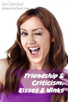 """""""Friendship & Criticism, Kisses & Winks"""" Friendships can be confusing. Sometimes those who appear to be our friends turn out to be our enemies, at least spiritually, and our critics can be truer friends.  But what about unfair criticism? How should we handle it when we believe criticism is unjustified? May 22 - Soul Survival"""