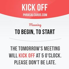"""""""Kick off"""" means """"to begin, to start"""". Example: The tomorrow's meeting will kick off at 5 o'clock. Please don't be late. Get our apps for learning English: learzing.com"""