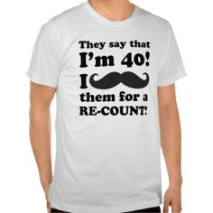 A Hilarious 40th Birthday Gag Gift For Men This Fortieth T Shirt Says