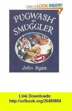 Pugwash the Smuggler (Captain Pugwash) (9781845078898) John Ryan , ISBN-10: 1845078896  , ISBN-13: 978-1845078898 ,  , tutorials , pdf , ebook , torrent , downloads , rapidshare , filesonic , hotfile , megaupload , fileserve