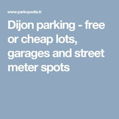Dijon parking - free or cheap lots, garages and street meter spots