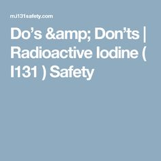 Do's & Don'ts | Radioactive Iodine ( I131 ) Safety