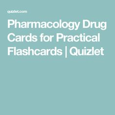 Pharmacology Drug Cards for Practical Flashcards   Quizlet