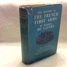 The History of The French First Army Marshal De Lattre 1952 first ed translated