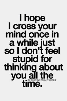 You don't cross my mind baboo.... you live in it ;) i miss you lots and love you even more xoxoxox