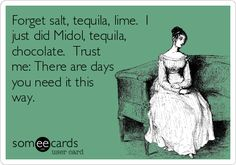 Forget salt, tequila, lime. I just did Midol, tequila, chocolate. Trust me: There are days you need it this way.
