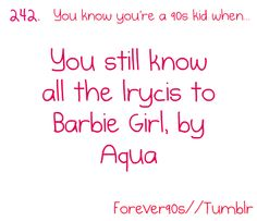 I'm a Barbie Girl, In a Barbie World, Life in Plastic, It's Fantastic!
