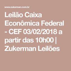 Leilão Caixa Econômica Federal - CEF 03/02/2018 a partir das 10h00 | Zukerman Leilões