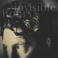 Joe Henry - Invisible Hour at Discogs