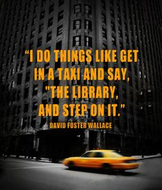 """The library and step on it!"" -- David Foster Wallace"