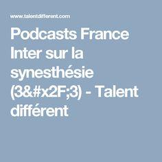 Podcasts France Inter sur la synesthésie (3/3) - Talent différent