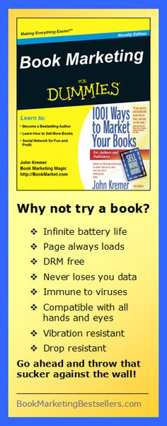 Why not try a book? ... Infinite battery life ... Page always loads ... DRM free ... Never loses you data ... Immune to viruses ... Compatible with all hands and eyes ... Vibration resistant ... Drop resistant ... Go ahead and throw that sucker against the wall!