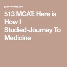 513 MCAT: Here is How I Studied-Journey To Medicine