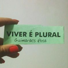 Viver é Plural. #GuimaraesRosa #EscritoresBrasileiros
