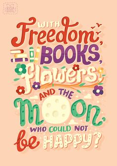 With freedom, books, flowers and the moon, who could not be happy? -Oscar Wilde.  Illustration by Risa Rodil