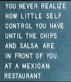 Chips And Salsa, Self Control, Best Appetizers, Letter Board, Sayings, Funny, Quotes, Awesome, Quotations