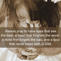 Always pray to have eyes that see the best...