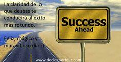 La claridad de lo que deseas te conducirá al éxito más rotundo.  Feliz, mágico y maravilloso día :)