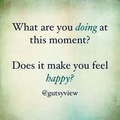 Is it making you you happy? #feeling #knowing #words #quotes #quote #wisdom #life #gratitude #selfcare #core #values #shop