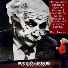 """""""The world is a dangerous place, not because of those who do evil, but because of those who look on and do nothing."""" Albert Einstein #BooksOverBombs"""