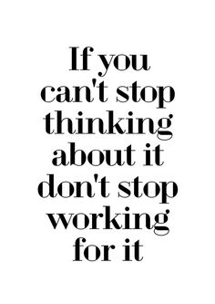 If You Can't Stop Thinking About It Don't Stop Working For It. Modern Motivational Black & White Typography Quote Graphic Print Posters at http://sherrywither.etsy.com