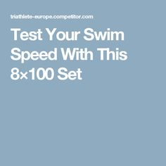Test Your Swim Speed With This 8×100 Set