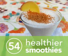 54 Healthier Smoothie Recipes- Amazing options for pre and post workout, breakfasts, snacks, our dairy free friends, our green goddesses and just plain whenever!  Must try.