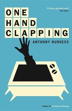 Buy One Hand Clapping by Anthony Burgess and Read this Book on Kobo's Free Apps. Discover Kobo's Vast Collection of Ebooks and Audiobooks Today - Over 4 Million Titles! Anthony Burgess, Crime Fiction, Classic Books, Book Cover Design, Nonfiction, Books To Read, Ebooks, Novels, Author