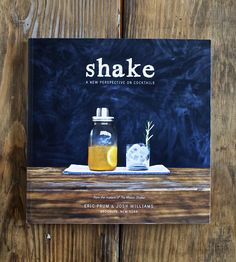 Shake: A New Perspective On Cocktails Book