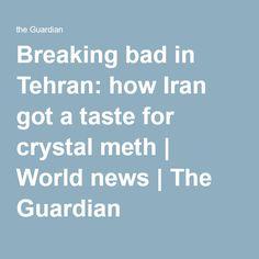 Breaking bad in Tehran: how Iran got a taste for crystal meth | World news | The Guardian