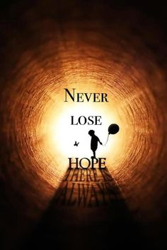 "Never Lose Hope  Jeremiah 29:11 NIV For I know the plans I have for you,"" declares the LORD, ""plans to prosper you and not to harm you, plans to give you hope and a future"