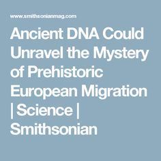 Ancient DNA Could Unravel the Mystery of Prehistoric European Migration | Science | Smithsonian
