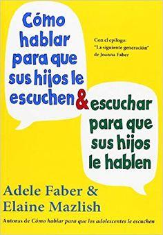 CÓMO HABLAR PARA QUE SUS HIJOS LE ESCUCHEN Conte, Mom Blogs, Books Online, Reading, Adele, Cesar Bona, Granada, Barcelona, Parenting