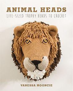 Animal Heads: Trophy Heads to Crochet by Vanessa Mooncie http://www.amazon.co.uk/dp/178494064X/ref=cm_sw_r_pi_dp_F.DUvb10EN1TZ