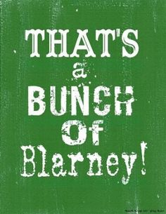 Saint Patrick's Day - Blarney Quote. Maureen A Gonta DDS PC  - pediatric dentist in Corning, NY @ http://www.drgonta4kids.com