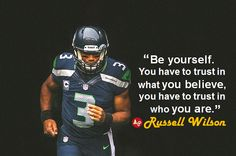 """""""Be yourself. You have to trust in what you believe, you have to trust in who you are."""" - #RussellWilson"""