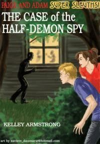 """The Case Of The Half-Demon Spy""  ***  Kelley Armstrong  (2005)"