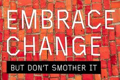 EMBRACE CHANGE but don't smother it  #mindfulness #yoga # yogipop