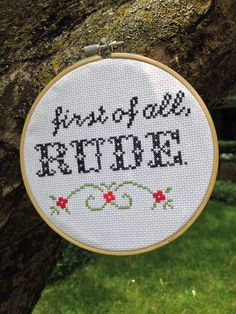 """Cross Stitch- """"first of all, RUDE."""" by CrossStitchedSass on Etsy https://www.etsy.com/listing/239922835/cross-stitch-first-of-all-rude"""